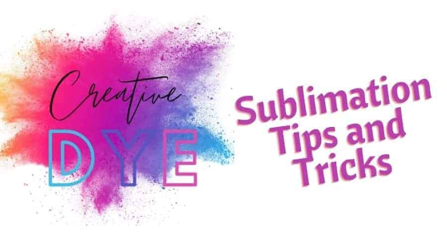 Sublimation Tips and Tricks