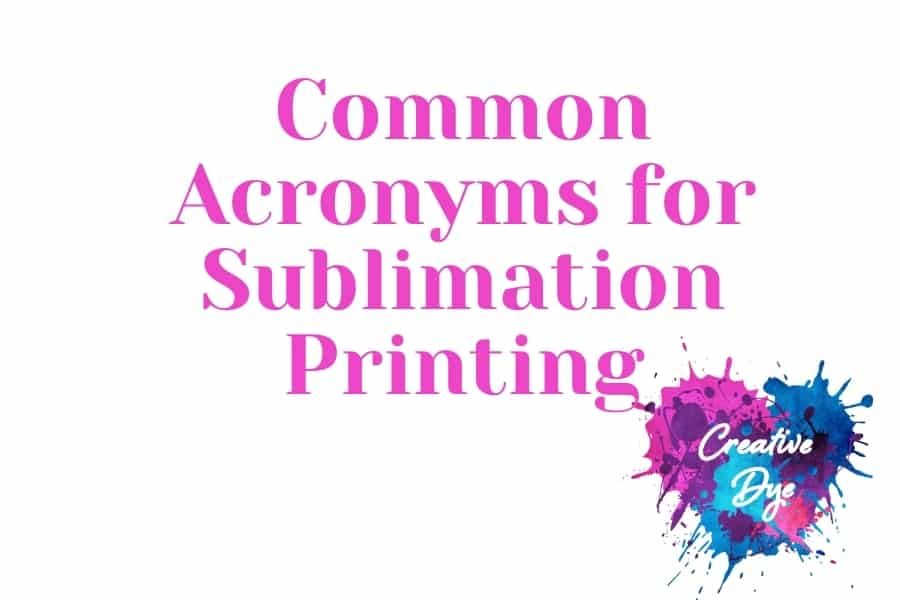 Common Acronyms for Sublimation Printing