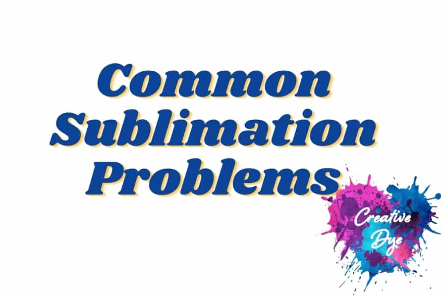 Common Sublimation Problems and some solutions to help you fix them.