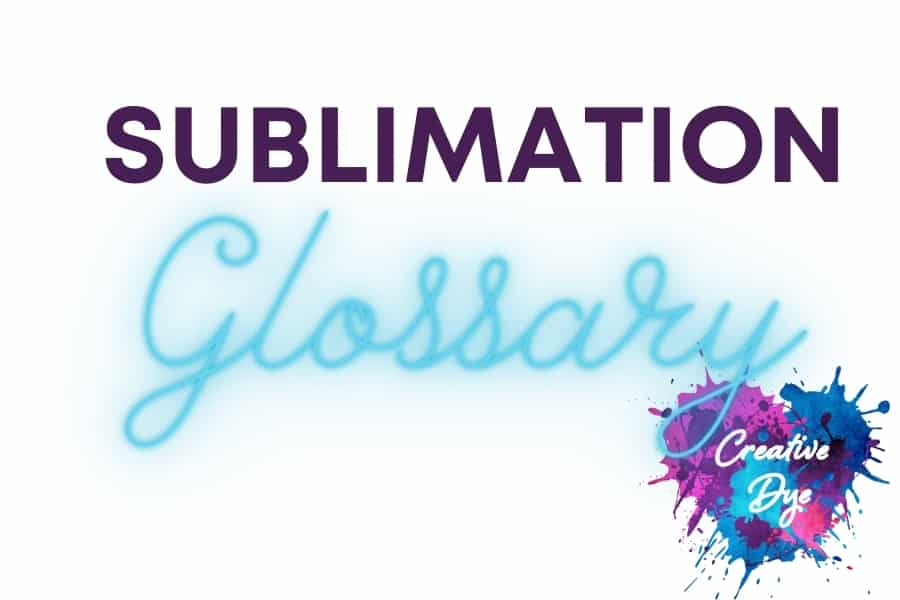 These common words in Sublimation make up the Sublimation Glossary.